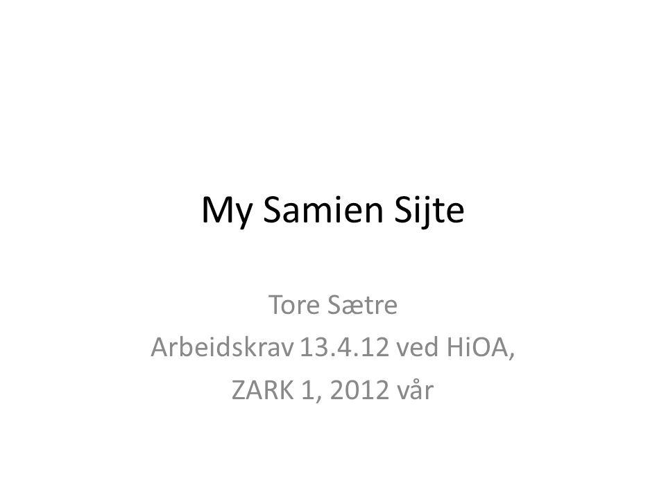 My Samien Sijte Tore Sætre Arbeidskrav 13.4.12 ved HiOA, ZARK 1, 2012 vår