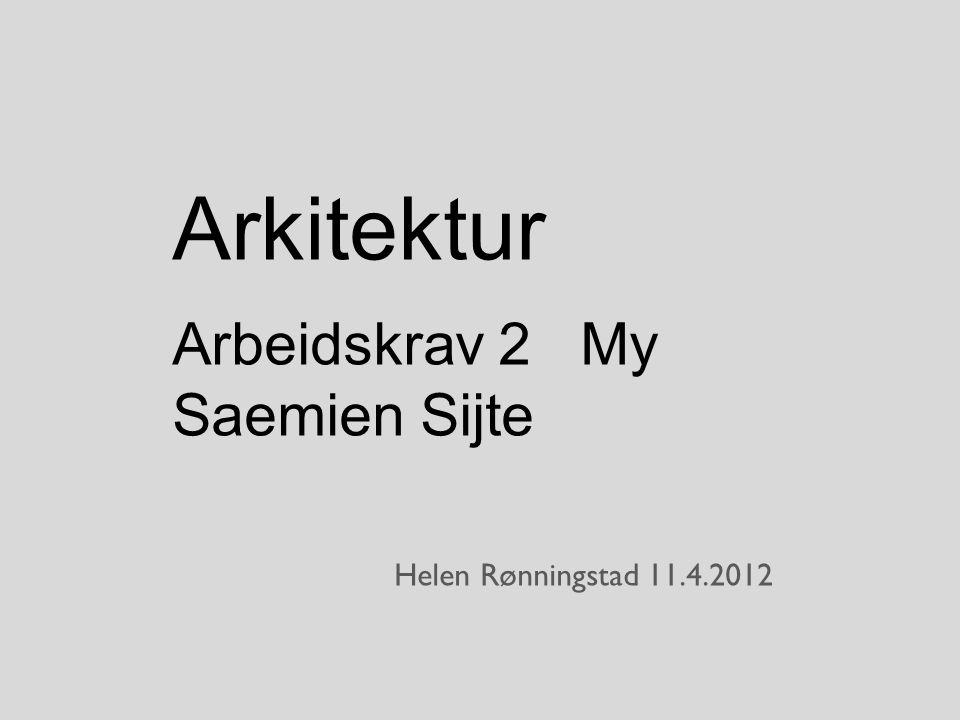 Arkitektur Arbeidskrav 2 My Saemien Sijte Helen Rønningstad 11.4.2012