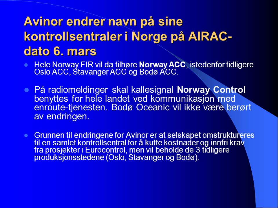 Hele Norway FIR vil da tilhøre Norway ACC, istedenfor tidligere Oslo ACC, Stavanger ACC og Bodø ACC.