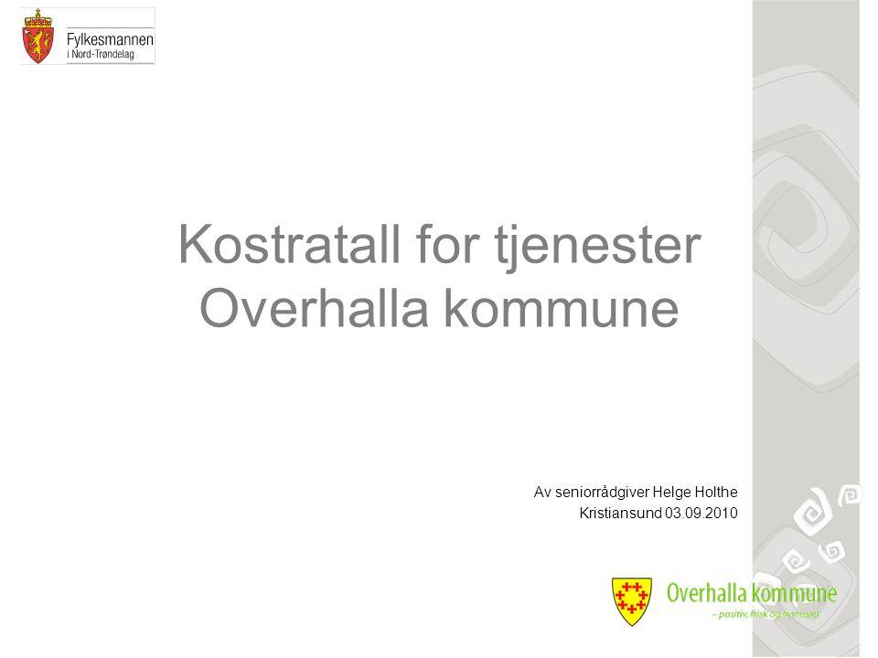 Kostratall for tjenester Overhalla kommune Av seniorrådgiver Helge Holthe Kristiansund 03.09.2010