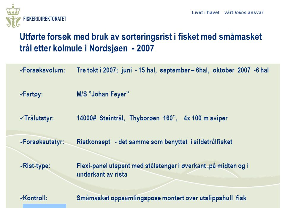 Livet i havet – vårt felles ansvar Bestemmelser om stengte felt for fiske etter kolmule og regler om bruk av sorteringsrist Færøyene Island  Annet: Internasjonale forsøk for å finne frem til bruk av mer selektive redskaper.