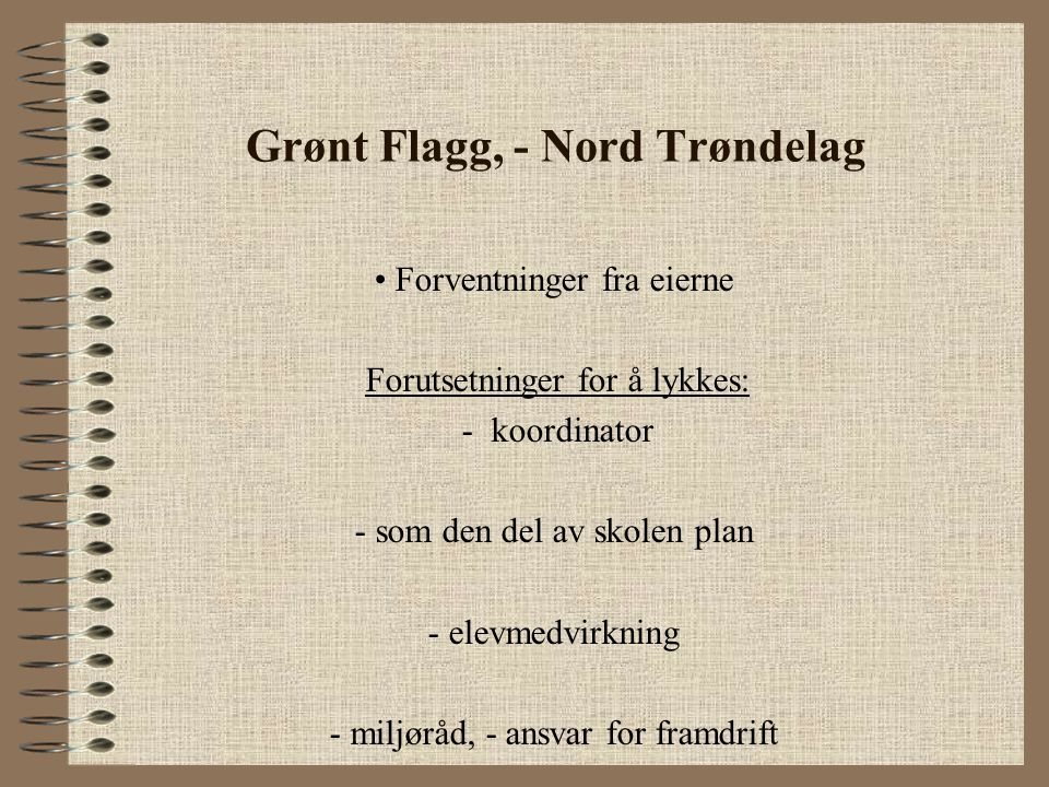 Grønt Flagg, - Nord Trøndelag Forventninger fra eierne Forutsetninger for å lykkes: - koordinator - som den del av skolen plan - elevmedvirkning - mil