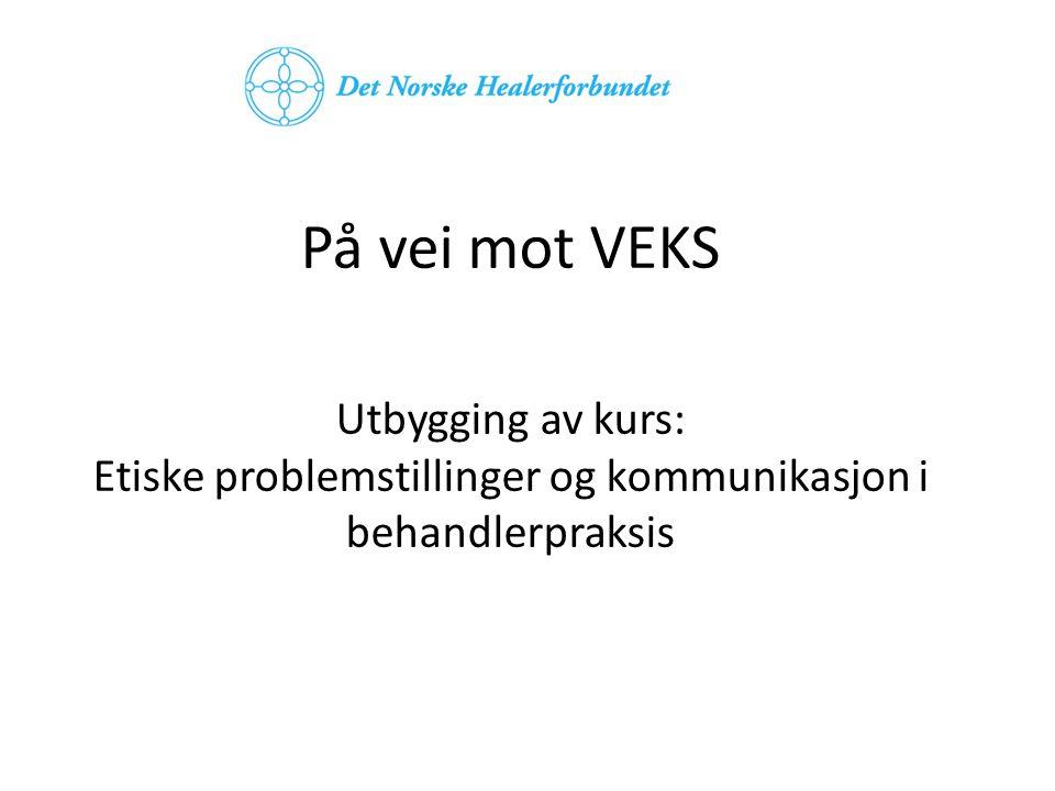 På vei mot VEKS Utbygging av kurs: Etiske problemstillinger og kommunikasjon i behandlerpraksis