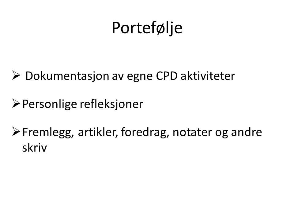 Portefølje  Dokumentasjon av egne CPD aktiviteter  Personlige refleksjoner  Fremlegg, artikler, foredrag, notater og andre skriv