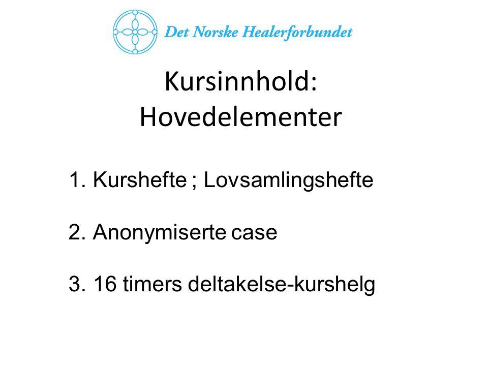 Kursinnhold: Hovedelementer 1.Kurshefte ; Lovsamlingshefte 2.Anonymiserte case 3.16 timers deltakelse-kurshelg