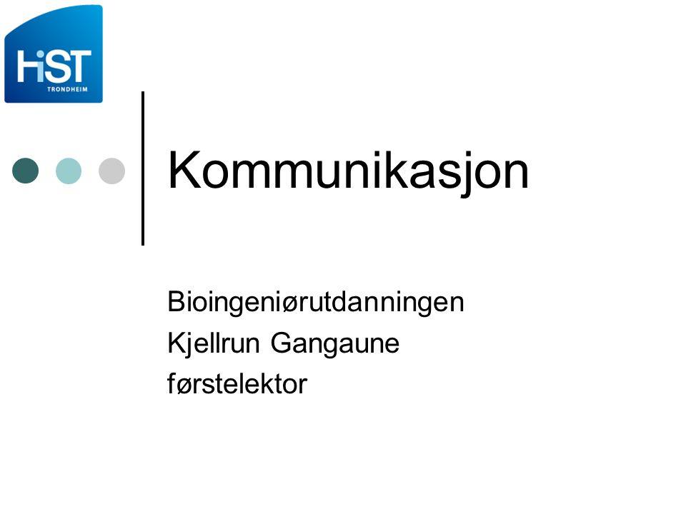 Bioingeniørutdanningen, Kjellrun Gangaune 32 Kommunikasjon - Yrkeskompetanse Yrkeskompetanse Kunnskaper Basiskunnskaper Fagspesifikke Ferdigheter Laboratorietekniske Instrumentelle Holdninger Relasjons- kompetanse Relasjonsforståelse Sosiale ferdigheter Etisk refleksjon