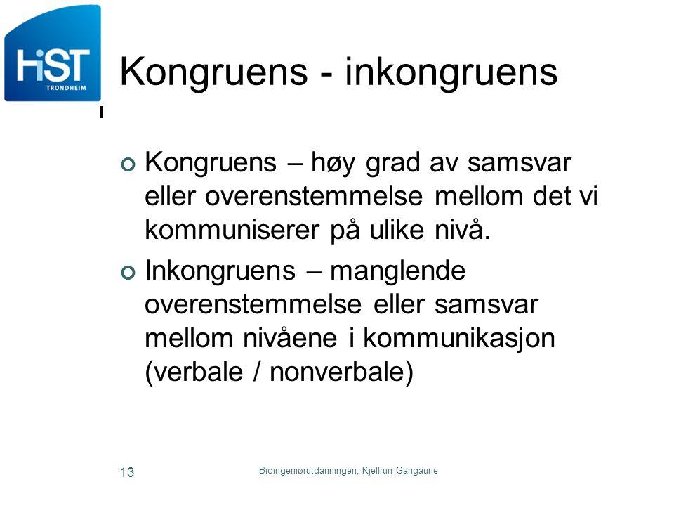 Kongruens - inkongruens Kongruens – høy grad av samsvar eller overenstemmelse mellom det vi kommuniserer på ulike nivå. Inkongruens – manglende overen