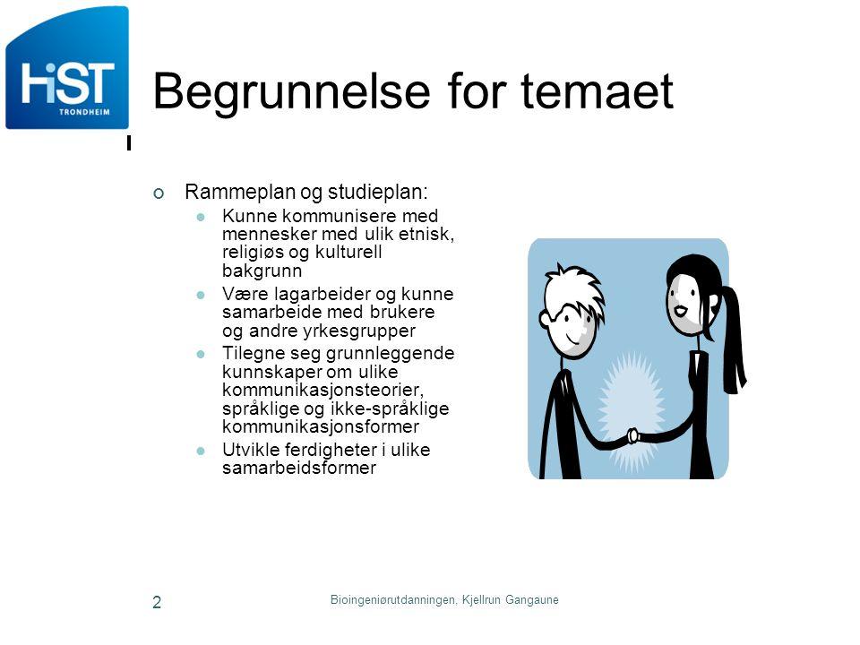 Bioingeniørutdanningen, Kjellrun Gangaune 2 Begrunnelse for temaet Rammeplan og studieplan: Kunne kommunisere med mennesker med ulik etnisk, religiøs