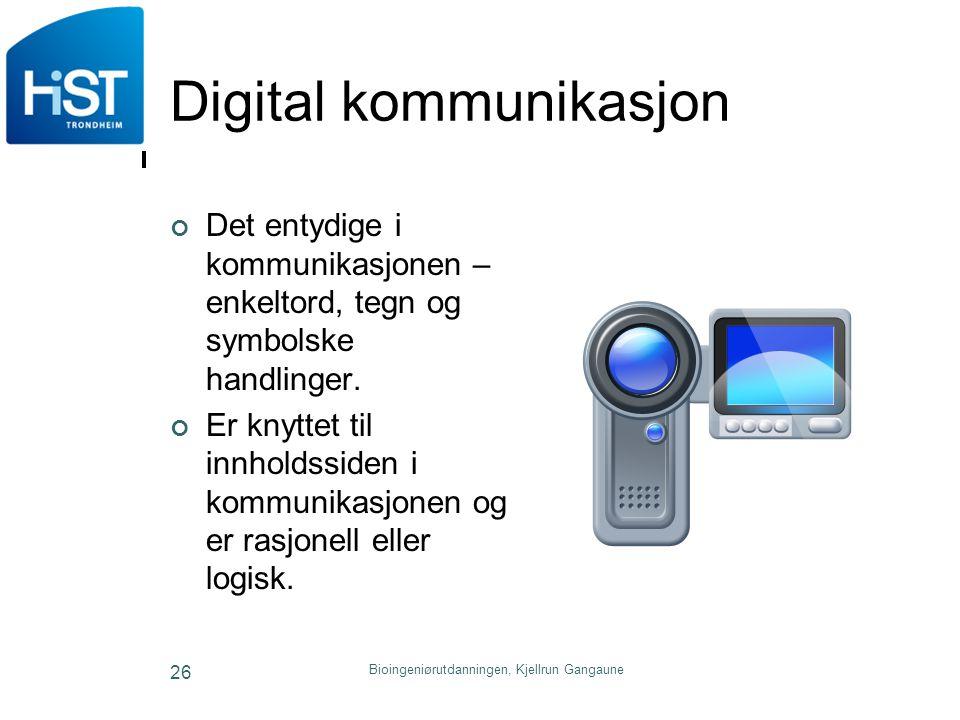 Digital kommunikasjon Det entydige i kommunikasjonen – enkeltord, tegn og symbolske handlinger. Er knyttet til innholdssiden i kommunikasjonen og er r