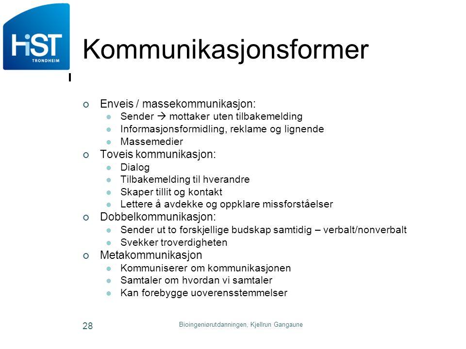 Bioingeniørutdanningen, Kjellrun Gangaune 28 Kommunikasjonsformer Enveis / massekommunikasjon: Sender  mottaker uten tilbakemelding Informasjonsformi