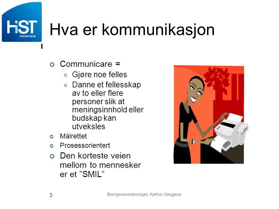 Bioingeniørutdanningen, Kjellrun Gangaune 3 Hva er kommunikasjon Communicare = Gjøre noe felles Danne et fellesskap av to eller flere personer slik at