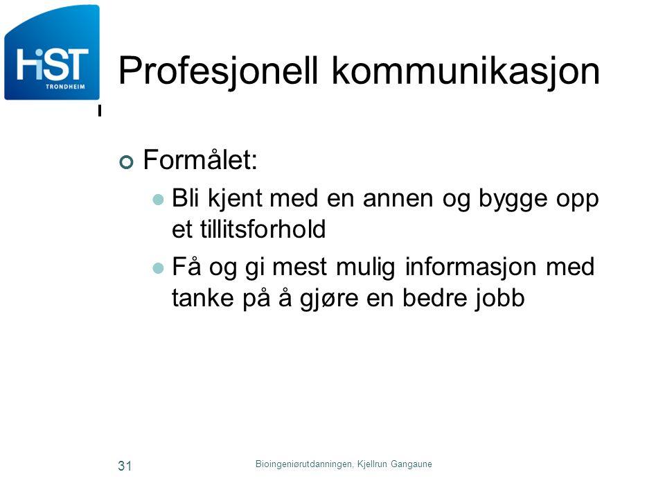 Bioingeniørutdanningen, Kjellrun Gangaune 31 Profesjonell kommunikasjon Formålet: Bli kjent med en annen og bygge opp et tillitsforhold Få og gi mest