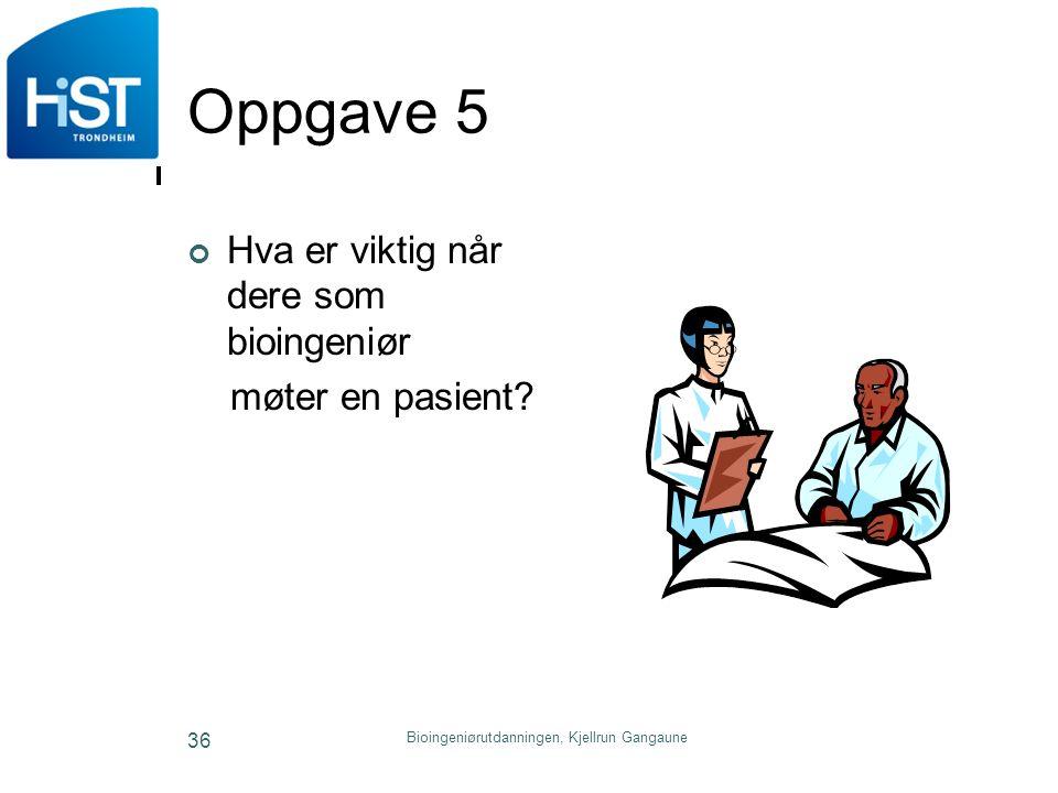 Bioingeniørutdanningen, Kjellrun Gangaune 36 Oppgave 5 Hva er viktig når dere som bioingeniør møter en pasient?