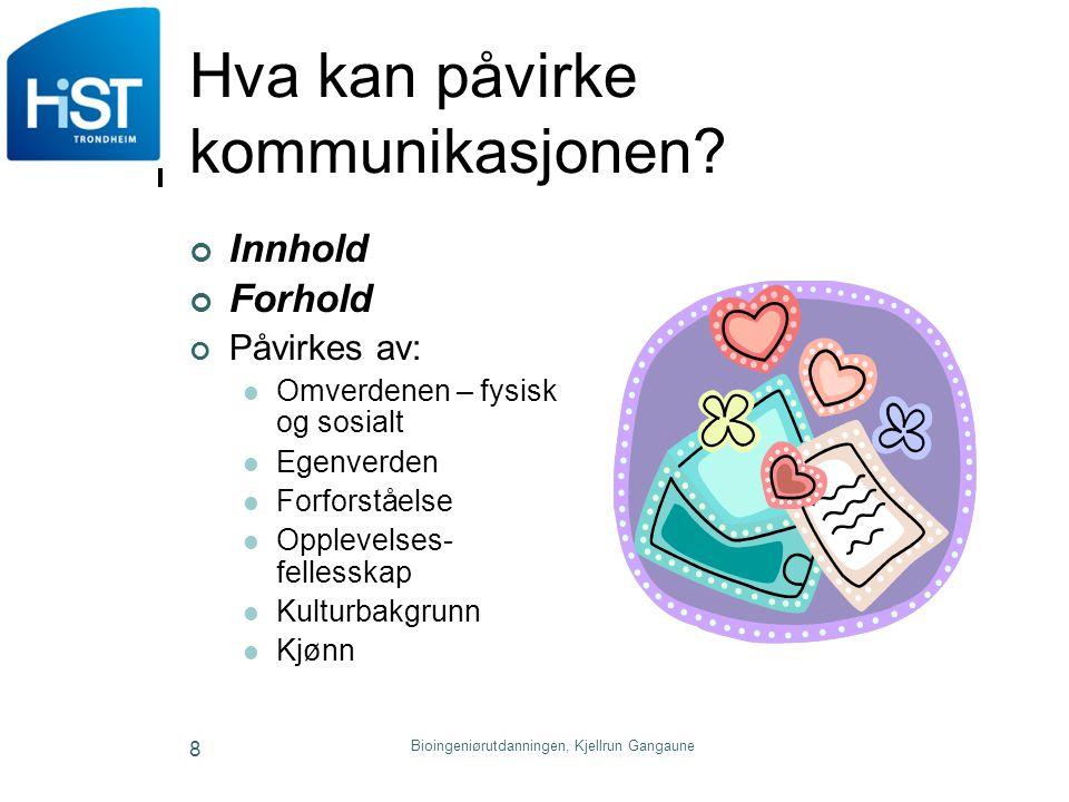 Bioingeniørutdanningen, Kjellrun Gangaune 9 Kommunikasjonstegn Verbal kommunikasjon – ordene Non-verbal kommunikasjon; Kroppsspråket Stemmen Handlingen Berøringen