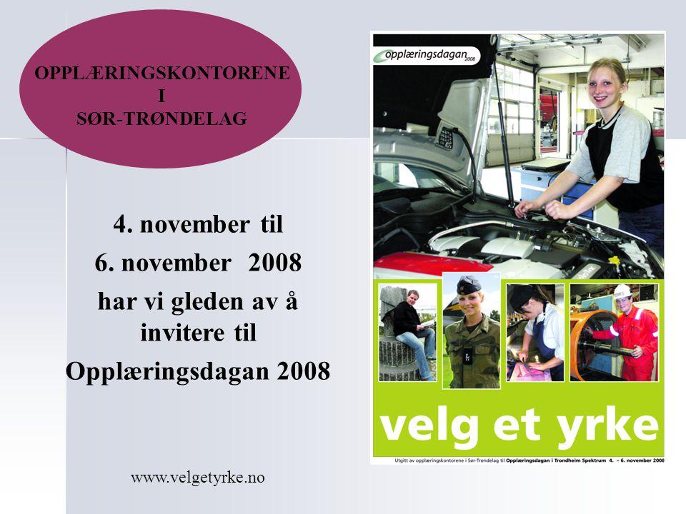 OPPLÆRINGSKONTORENE I SØR-TRØNDELAG 4. november til 6. november 2008 har vi gleden av å invitere til Opplæringsdagan 2008 www.velgetyrke.no