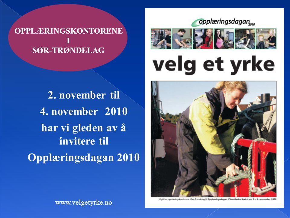 OPPLÆRINGSKONTORENE I SØR-TRØNDELAG 2. november til 4. november 2010 har vi gleden av å invitere til Opplæringsdagan 2010 www.velgetyrke.no