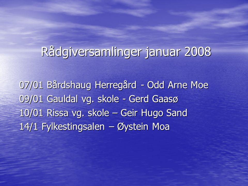 Rådgiversamlinger januar 2008 07/01 Bårdshaug Herregård - Odd Arne Moe 09/01 Gauldal vg. skole - Gerd Gaasø 10/01 Rissa vg. skole – Geir Hugo Sand 14/