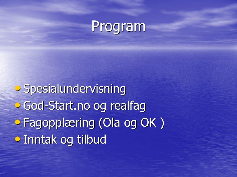 Program Spesialundervisning Spesialundervisning God-Start.no og realfag God-Start.no og realfag Fagopplæring (Ola og OK ) Fagopplæring (Ola og OK ) Inntak og tilbud Inntak og tilbud