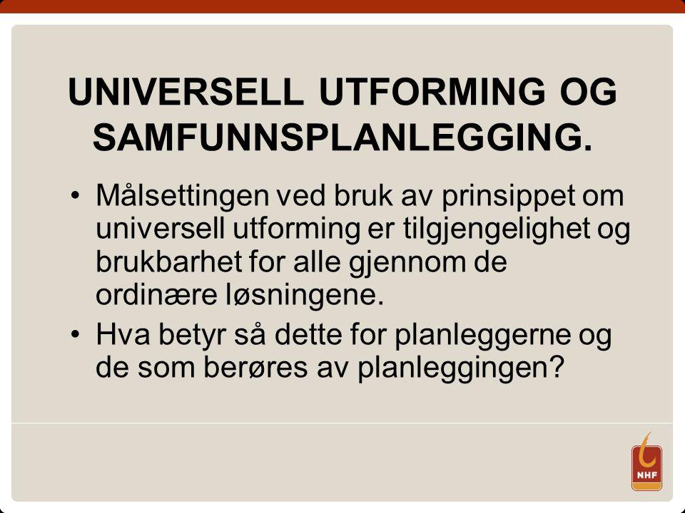UNIVERSELL UTFORMING OG SAMFUNNSPLANLEGGING.
