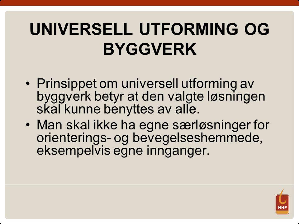 UNIVERSELL UTFORMING OG BYGGVERK Prinsippet om universell utforming av byggverk betyr at den valgte løsningen skal kunne benyttes av alle.