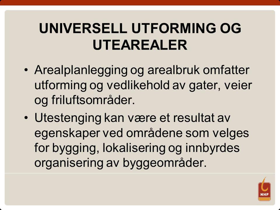 UNIVERSELL UTFORMING OG UTEAREALER Arealplanlegging og arealbruk omfatter utforming og vedlikehold av gater, veier og friluftsområder.