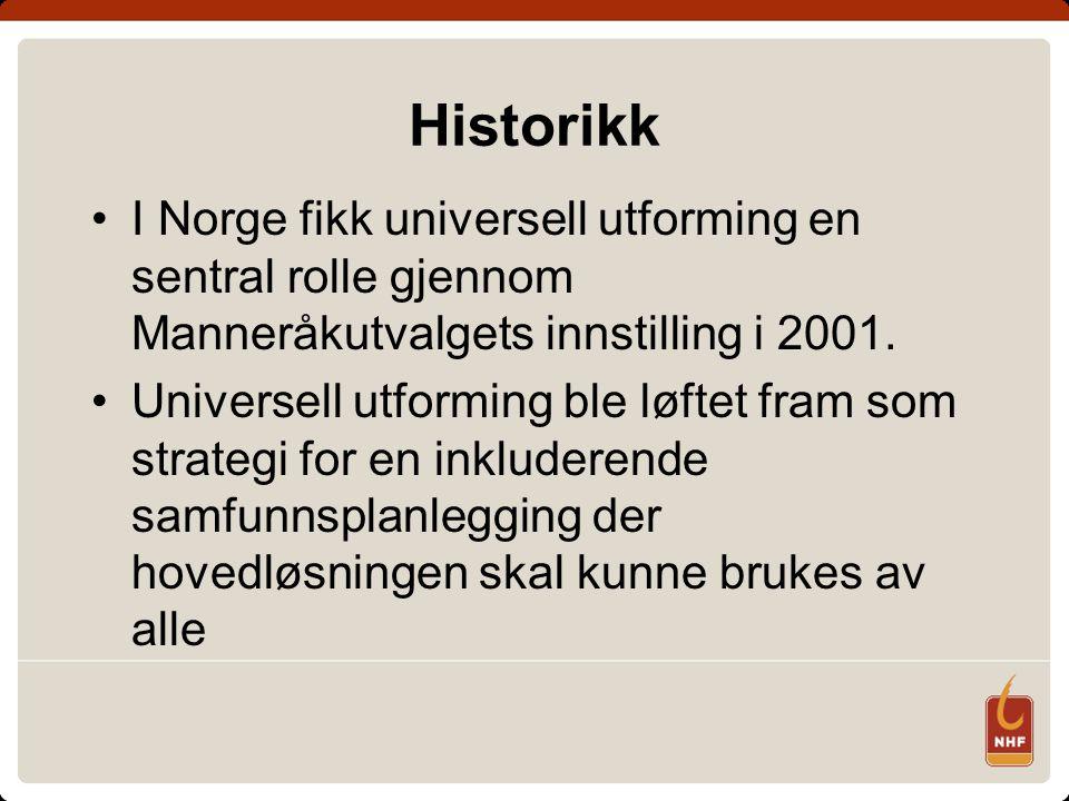 Historikk I Norge fikk universell utforming en sentral rolle gjennom Manneråkutvalgets innstilling i 2001.