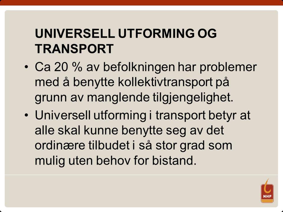 UNIVERSELL UTFORMING OG TRANSPORT Ca 20 % av befolkningen har problemer med å benytte kollektivtransport på grunn av manglende tilgjengelighet.