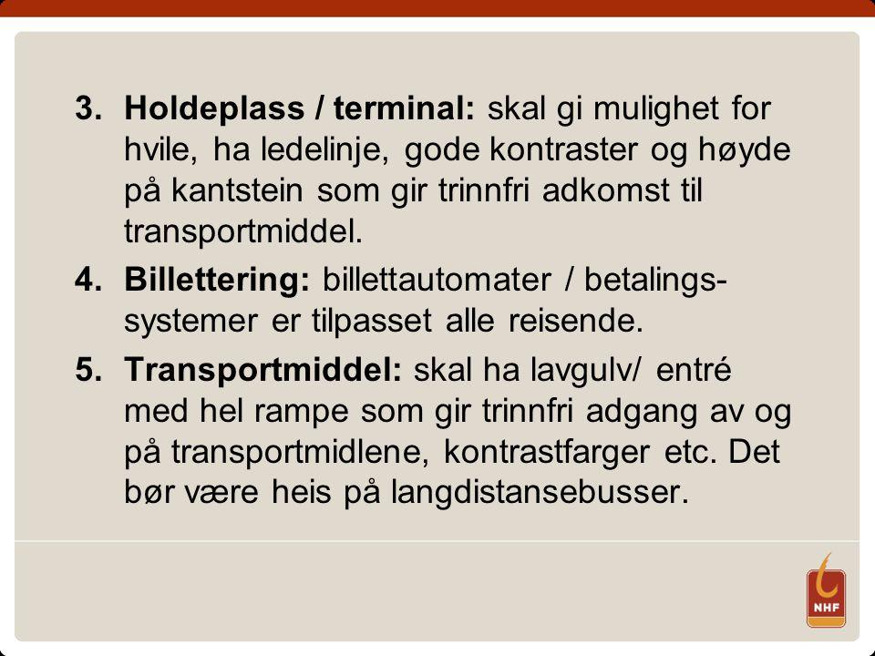 3.Holdeplass / terminal: skal gi mulighet for hvile, ha ledelinje, gode kontraster og høyde på kantstein som gir trinnfri adkomst til transportmiddel.