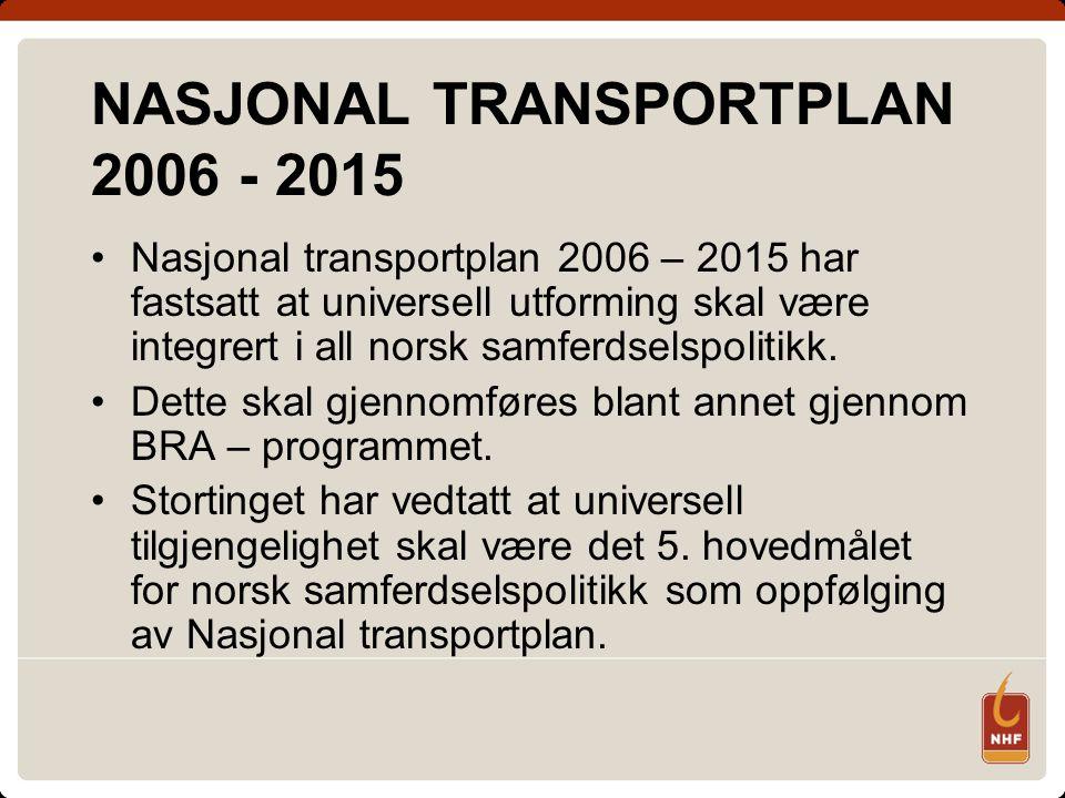 NASJONAL TRANSPORTPLAN 2006 - 2015 Nasjonal transportplan 2006 – 2015 har fastsatt at universell utforming skal være integrert i all norsk samferdselspolitikk.