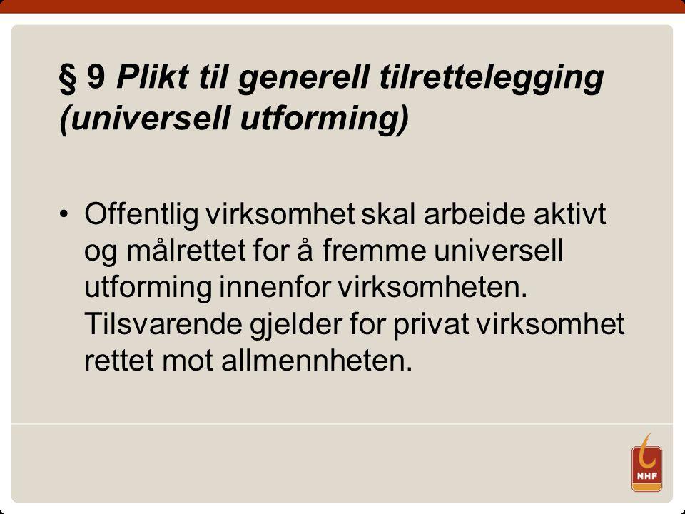 § 9 Plikt til generell tilrettelegging (universell utforming) Offentlig virksomhet skal arbeide aktivt og målrettet for å fremme universell utforming innenfor virksomheten.
