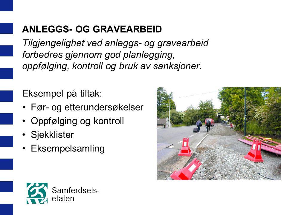 Samferdsels- etaten ANLEGGS- OG GRAVEARBEID Tilgjengelighet ved anleggs- og gravearbeid forbedres gjennom god planlegging, oppfølging, kontroll og bruk av sanksjoner.