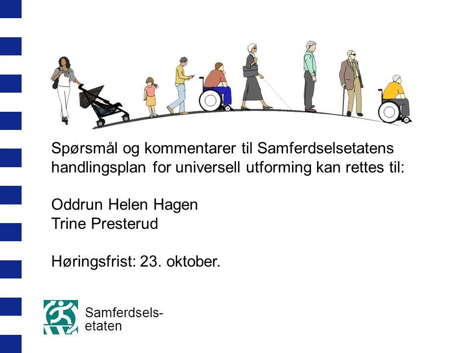 Samferdsels- etaten Spørsmål og kommentarer til Samferdselsetatens handlingsplan for universell utforming kan rettes til: Oddrun Helen Hagen Trine Presterud Høringsfrist: 23.