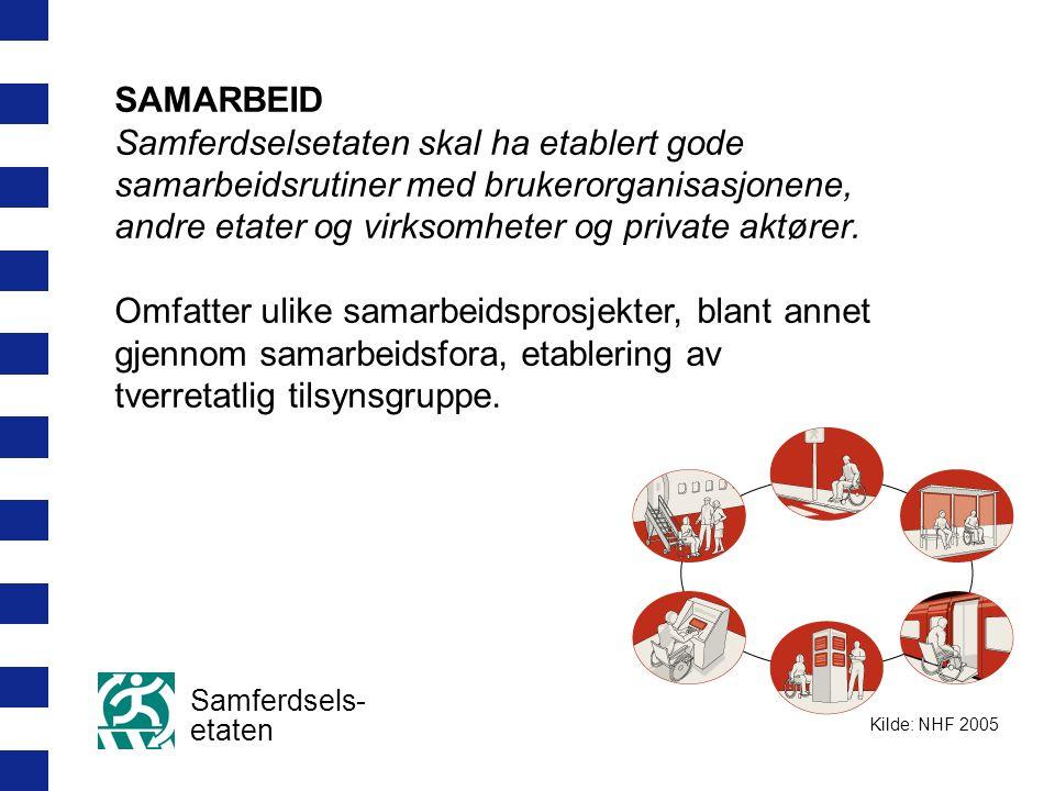 Samferdsels- etaten SAMARBEID Samferdselsetaten skal ha etablert gode samarbeidsrutiner med brukerorganisasjonene, andre etater og virksomheter og private aktører.