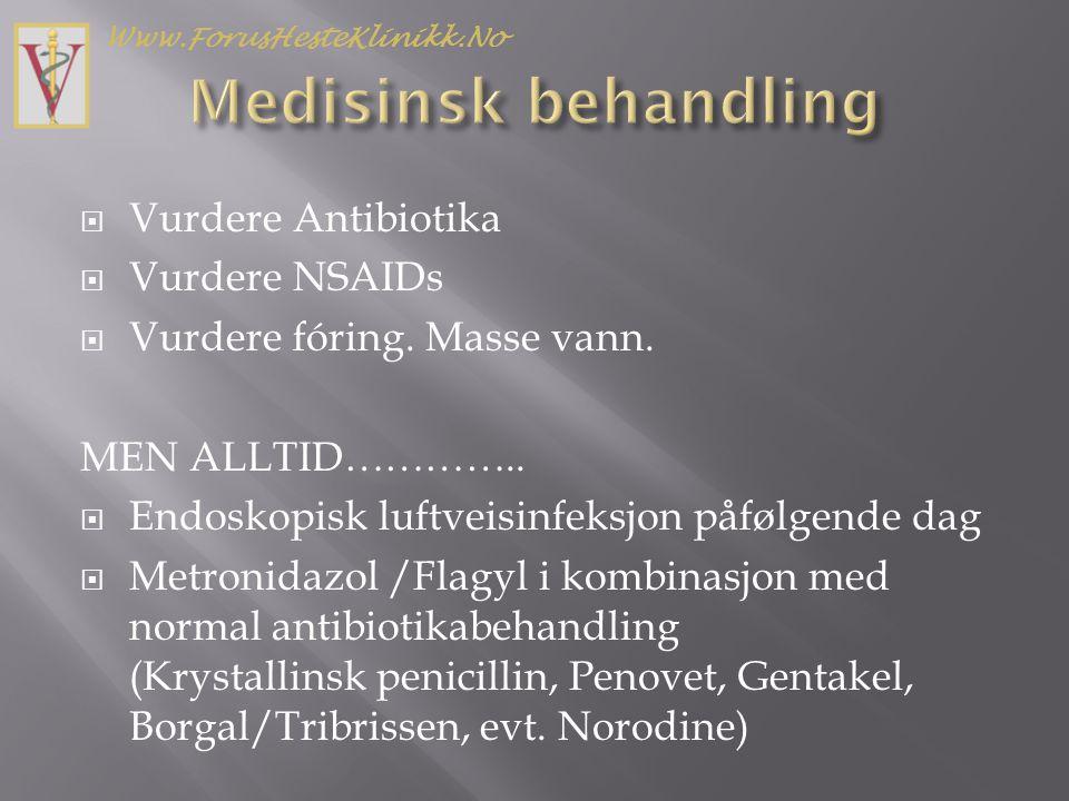  Vurdere Antibiotika  Vurdere NSAIDs  Vurdere fóring. Masse vann. MEN ALLTID…………..  Endoskopisk luftveisinfeksjon påfølgende dag  Metronidazol /F
