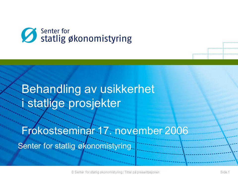 Side 1© Senter for statlig økonomistyring | Tittel på presentasjonen Behandling av usikkerhet i statlige prosjekter Frokostseminar 17.