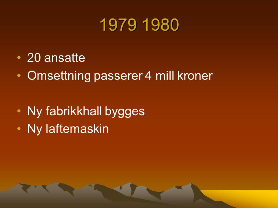 1979 1980 20 ansatte Omsettning passerer 4 mill kroner Ny fabrikkhall bygges Ny laftemaskin