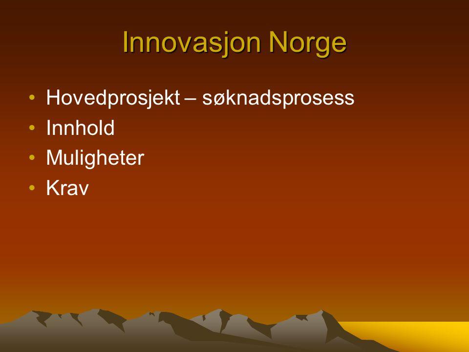 Innovasjon Norge Hovedprosjekt – søknadsprosess Innhold Muligheter Krav