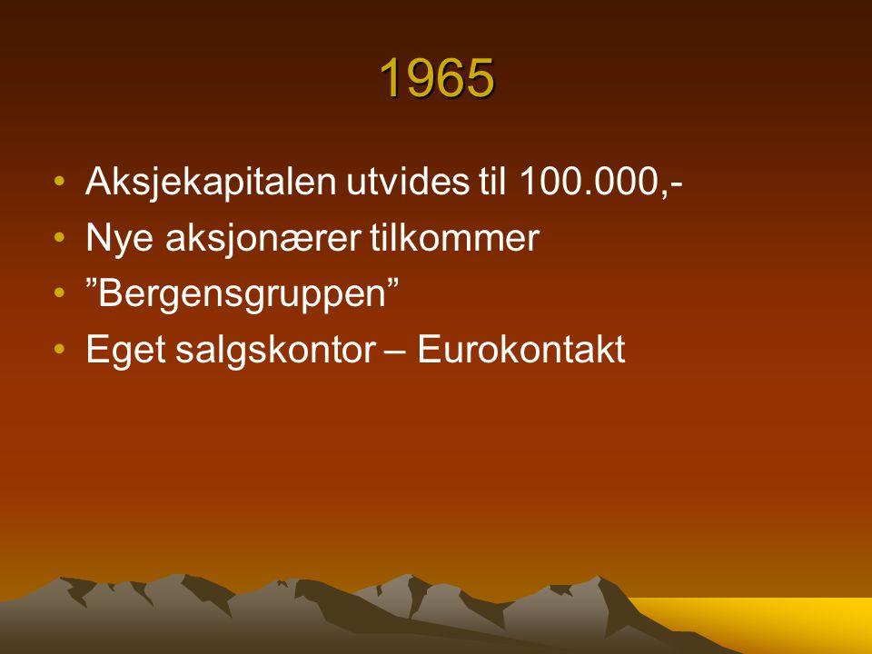 """1965 Aksjekapitalen utvides til 100.000,- Nye aksjonærer tilkommer """"Bergensgruppen"""" Eget salgskontor – Eurokontakt"""
