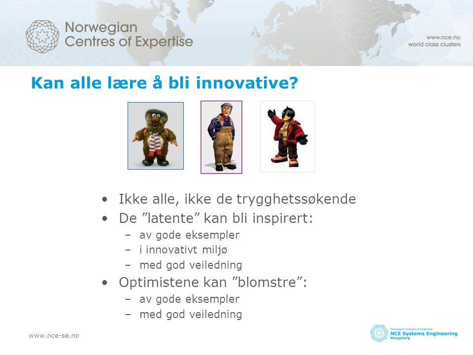 """www.nce-se.no Kan alle lære å bli innovative? Ikke alle, ikke de trygghetssøkende De """"latente"""" kan bli inspirert: –av gode eksempler –i innovativt mil"""