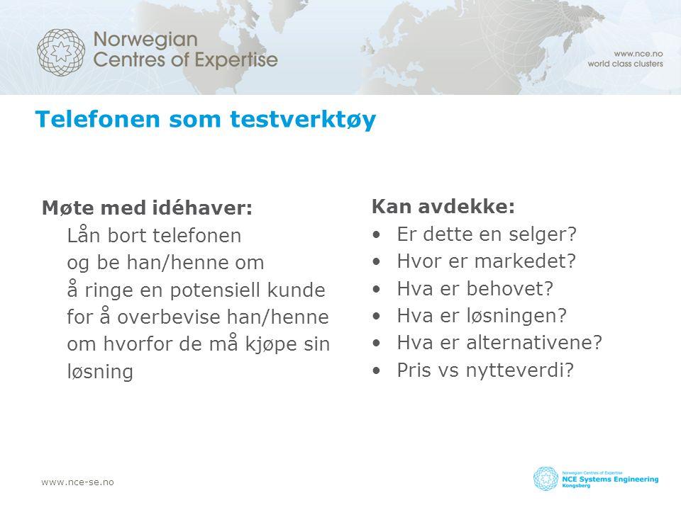 www.nce-se.no Telefonen som testverktøy Møte med idéhaver: Lån bort telefonen og be han/henne om å ringe en potensiell kunde for å overbevise han/henn