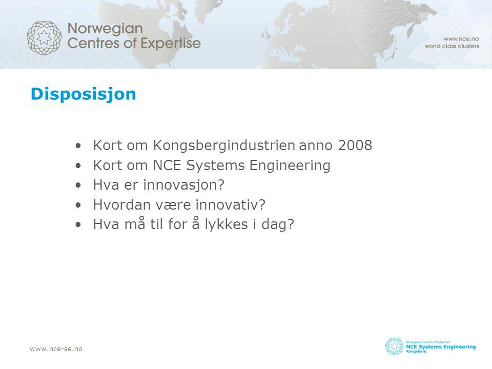 www.nce-se.no Disposisjon Kort om Kongsbergindustrien anno 2008 Kort om NCE Systems Engineering Hva er innovasjon? Hvordan være innovativ? Hva må til