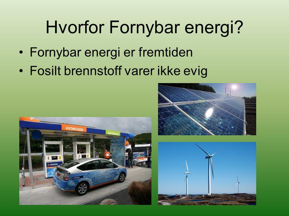 Hvorfor Fornybar energi? Fornybar energi er fremtiden Fosilt brennstoff varer ikke evig