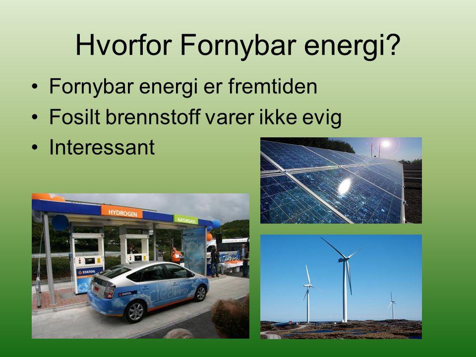 Hvorfor Fornybar energi? Fornybar energi er fremtiden Fosilt brennstoff varer ikke evig Interessant