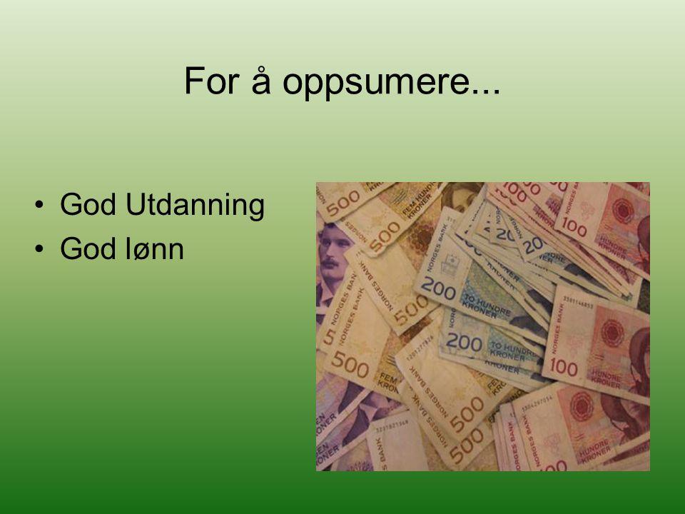 For å oppsumere... God Utdanning God lønn