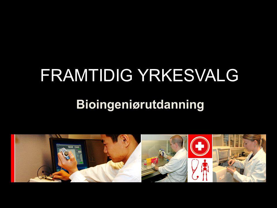 FRAMTIDIG YRKESVALG Bioingeniørutdanning