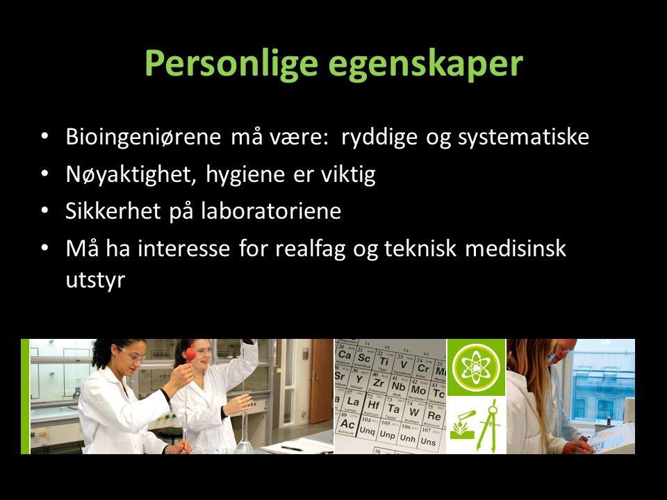 Personlige egenskaper Bioingeniørene må være: ryddige og systematiske Nøyaktighet, hygiene er viktig Sikkerhet på laboratoriene Må ha interesse for realfag og teknisk medisinsk utstyr