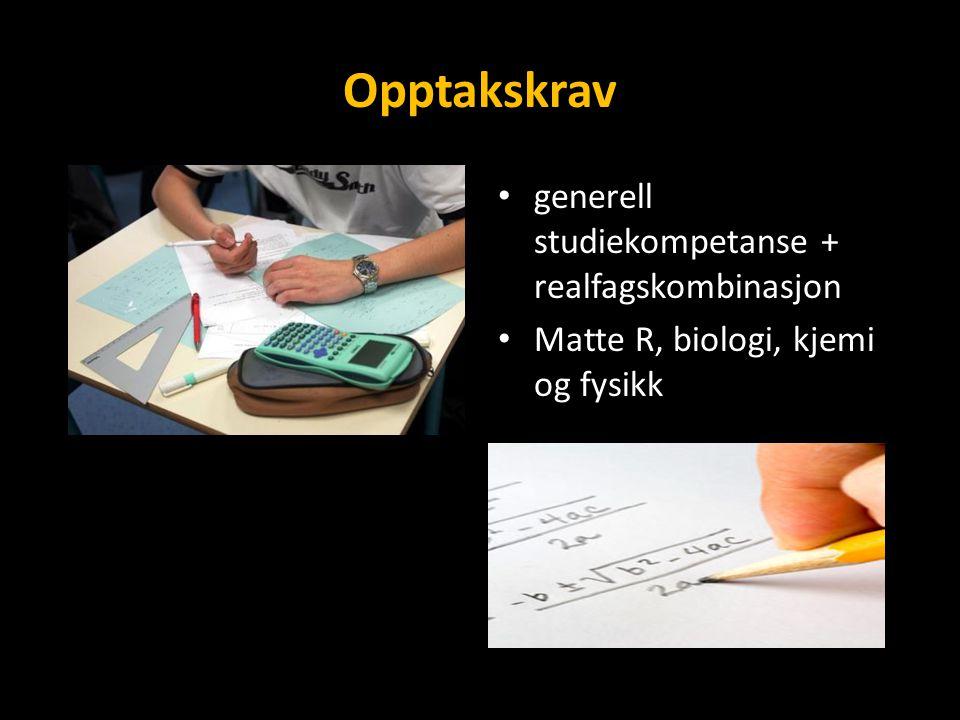 Opptakskrav generell studiekompetanse + realfagskombinasjon Matte R, biologi, kjemi og fysikk