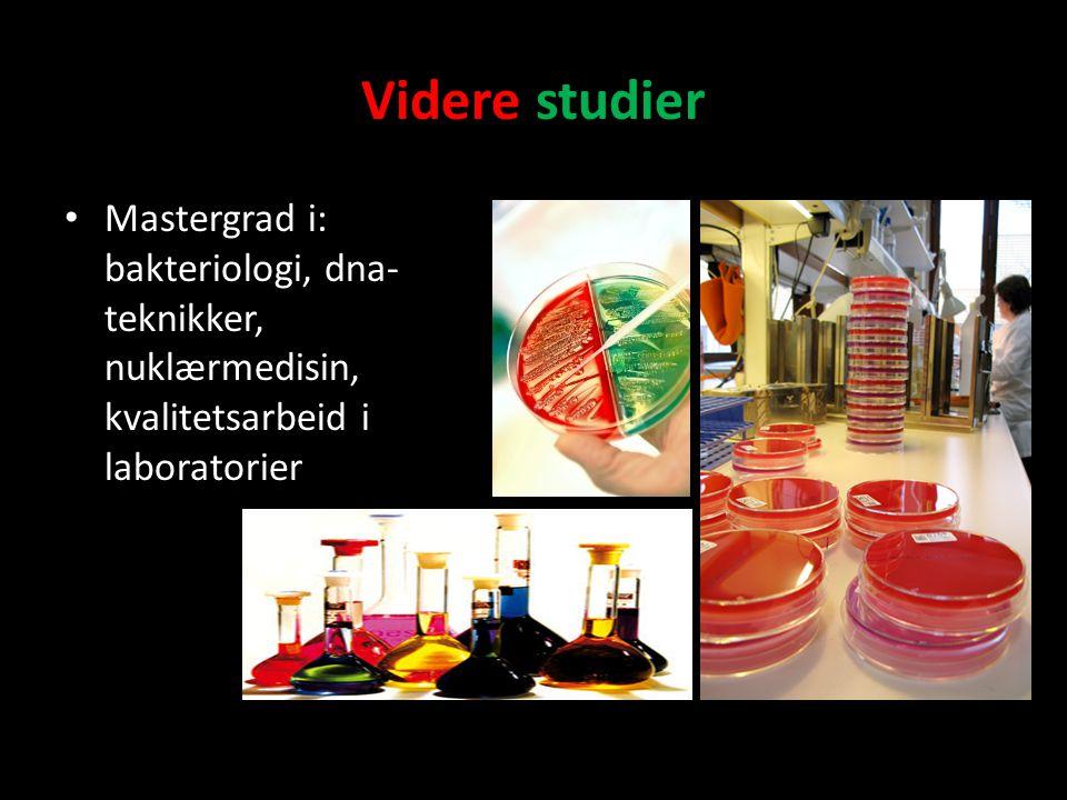 Videre studier Mastergrad i: bakteriologi, dna- teknikker, nuklærmedisin, kvalitetsarbeid i laboratorier