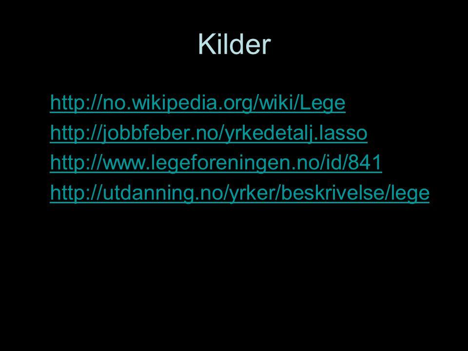 Kilder http://no.wikipedia.org/wiki/Lege http://jobbfeber.no/yrkedetalj.lasso http://www.legeforeningen.no/id/841 http://utdanning.no/yrker/beskrivels