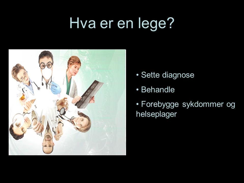 Hva er en lege? Sette diagnose Behandle Forebygge sykdommer og helseplager